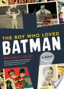 """""""The Boy Who Loved Batman: A Memoir"""" by Michael E. Uslan"""