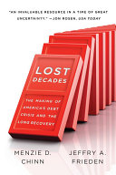 Lost Decades  The Making of America s Debt Crisis and the Long Recovery