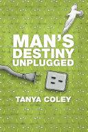 Man's Destiny Unplugged