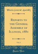 Reports To The General Assembly Of Illinois 1881 Vol 3 Classic Reprint