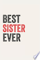 Best Sister Ever Sisters Gifts Sister Appreciation Gift, Coolest Sister Notebook A Beautiful