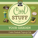 Cool Stuff for Your Garden  Creative Handmade Projects for Kids