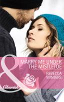 Marry Me under the Mistletoe  Mills   Boon Cherish   The Gingerbread Girls  Book 2