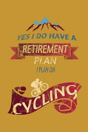 Yes I Do Have a Retirement Plan I Plan on Cycling