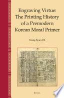 Engraving Virtue The Printing History Of A Premodern Korean Moral Primer Book PDF