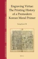 Engraving Virtue  The Printing History of a Premodern Korean Moral Primer