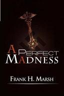 A Perfect Madness