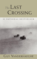 Book cover for The Last Crossing by Guy Vanderhaeghe