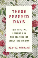Pdf These Fevered Days: Ten Pivotal Moments in the Making of Emily Dickinson Telecharger