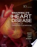 """Braunwald's Heart Disease E-Book: A Textbook of Cardiovascular Medicine"" by Douglas L. Mann, Douglas P. Zipes, Peter Libby, Robert O. Bonow"