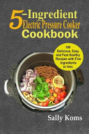 5 Ingredient Electric Pressure Cooker Cookbook Book