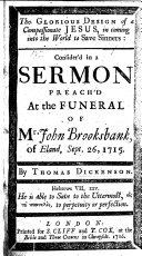 The Glorious Design of a Compassionate Jesus  in Coming Into the World to Save Sinners  Consider d in a Sermon Preach d at the Funeral of Mr  John Brooksbank  of Eland  Sept  26  1715