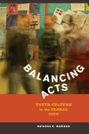 Balancing acts : youth culture in the global city / Natasha Kumar Warikoo