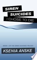 I Chose To Die Siren Suicides Book 1  Book PDF