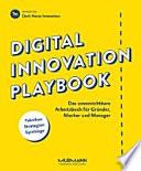 Digital Innovation Playbook  : Das unverzichtbare Arbeitsbuch für Gründer, Macher und Manager.