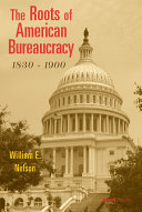 The Roots of American Bureaucracy  1830 1900