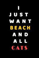 I JUST WANT Beach and ALL Cats