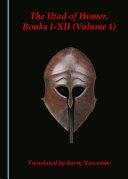The Iliad of Homer  Books I XII  Volume 1
