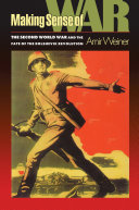 Making sense of war : the Second World War and the fate of the Bolshevik Revolution / Amir Weiner