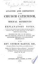 An Analysis and Exposition of the Church Catechism  with Biblical references and explanatory notes     By the Rev  George Bartle   With the text   Book PDF