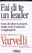 Fai di te un leader. Come decidere la propria strada verso il successo e raggiungerlo