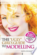 The Ugly Girl's Guide to Modelling