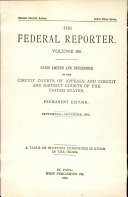 The Federal Reporter  Cases Argued and Determined in the Circuit Courts of Appeals and Circuit and District Courts of the United States