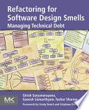 Refactoring for Software Design Smells  : Managing Technical Debt