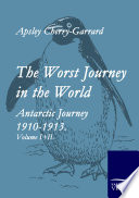"""""""The Worst Journey in the World"""" by Apsley Cherry-Garrard"""