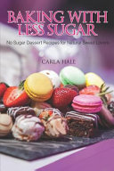 Baking with Less Sugar  No Sugar Dessert Recipes for Natural Sweet Lovers