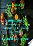 Top Natural Home Remedies For Common Diseases Ailments And Medical Conditions