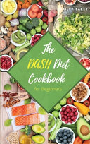 The Dash Diet Cookbook for Beginners  Healthy  Wholesome Recipes to Burn Fat and Lower Your Blood Pressure