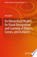 On Hierarchical Models For Visual Recognition And Learning Of Objects Scenes And Activities Book PDF