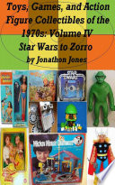 Toys  Games  and Action Figure Collectibles of the 1970s  Volume IV Star Wars to Zorro