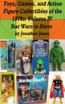 Toys, Games, and Action Figure Collectibles of the 1970s: Volume IV Star Wars to Zorro Book
