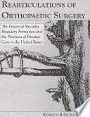 Rearticulations of Orthopaedic Surgery  The Process of Specialty Boundary Formation and the Provision of Fracture Care