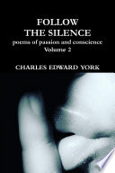 FOLLOW THE SILENCE  poems of passion and conscience Vol  2