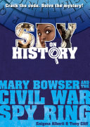 Spy on History  Mary Bowser and the Civil War Spy Ring
