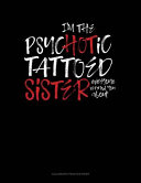 I M The Psychotic Tattooed Sister Everyone Warned You About
