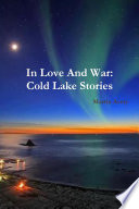 In Love And War Cold Lake Stories