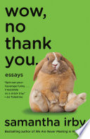 """Wow, No Thank You.: Essays"" by Samantha Irby"
