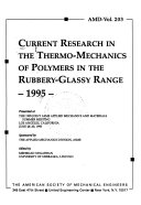 Current Research in the Thermo-mechanics of Polymers in the Rubbery-glassy Range, 1995