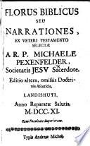 Florus Biblicus seu narrationes, ex veteri Testamento selectæ a R. P. Michaele Pexenfelder ... Editio altera omissis doctrinis asceticis