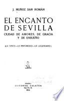 El encanto de Sevilla  : ciudad de amores, de gracia y de ensueño (Lo tipico.--Lo pintoresco.--Lo legendario.)