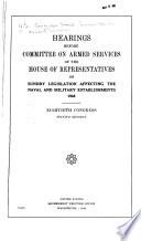 Hearings Before Committee on Armed Services of the House of Representatives on Sundry Legislation Affecting the Naval and Military Establishment  1947  1948  Eightieth Congress  First   second  Session