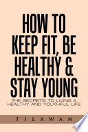 How To Keep Fit Be Healthy Stay Young