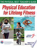 """Physical Education for Lifelong Fitness: The Physical Best Teacher's Guide"" by Physical Best (Program), Suzan F. Ayers, National Association for Sport and Physical Education, Mary Jo Sariscsany"
