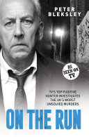On the Run   TV s Top Fugitive Hunter Investigates the UK s Worst Unsolved Murders