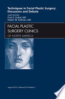 Techniques in Facial Plastic Surgery: Discussion and Debate, An Issue of Facial Plastic Surgery Clinics - E-Book