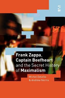 Frank Zappa  Captain Beefheart and the Secret History of Maximalism